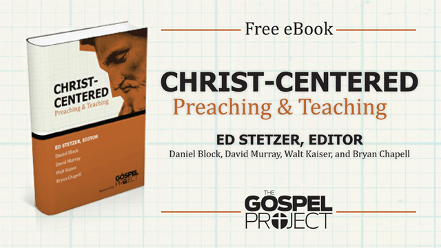 FREE: Christ-Centered Preaching & Teaching eBook from the Gospel Project