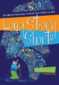 FREE: Long Story Short: Ten-Minute Devotions to Draw Your Family to God eBook