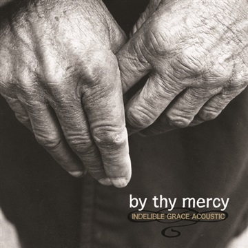 FREE: By Thy Mercy: Indelible Grace Acoustic mp3 Album