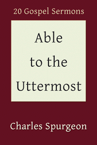 Free for the Weekend: Able to the Uttermost: 20 Gospel Sermons by Charles Spurgeon WORDsearch eBook