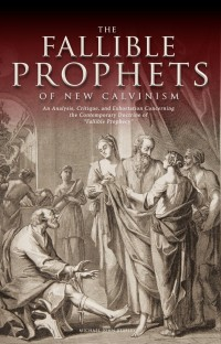 FREE: The Fallible Prophets of New Calvinism: An Analysis, Critique, and Exhortation eBook