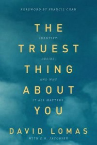 FREE: The Truest Thing about You: Identity, Desire, and Why It All Matters eBook