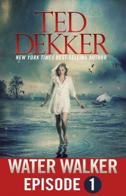 FREE: Water Walker (Episode 1 of 4) by Ted Dekker Fiction eBook