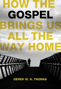 how-the-gospel-brings-us-all-the-way-home-derek-thomas