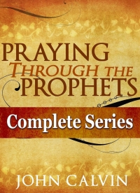 FREE: Praying Through the Prophets (The Complete Series) by John Calvin eBook