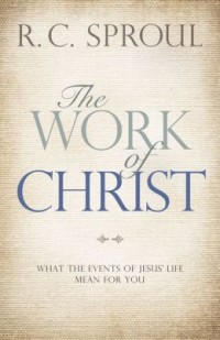 FREE: The Work of Christ: What the Events of Jesus' Life Mean for You by R. C. Sproul eBook
