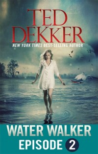 FREE: Water Walker (Episode 2 of 4) by Ted Dekker Fiction eBook