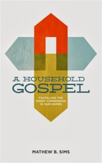 FREE: Household Gospel: Fulfilling the Great Commission in Our Homes Audiobook & eBook