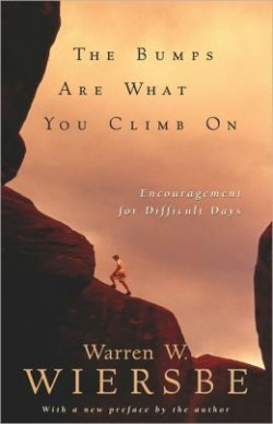 Today Only: FREE: The Bumps Are What You Climb On: Encouragement for Difficult Days by Warren Wiersbe eBook