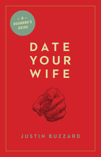 FREE: Date Your Wife by Justin Buzzard eBook