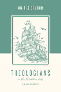 FREE: Crossway's Sampler of Theologians on the Christian Life: On the Church eBook