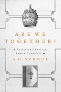 Are We Together? A Protestant Analyzes Roman CatholicismBy R. C. Sproul
