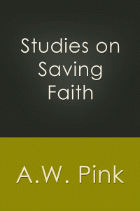 Free for the Weekend: Studies on Saving Faith by A. W. Pink WORDsearch eBook