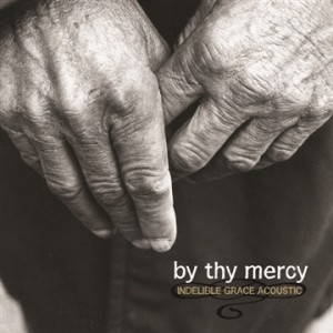 by-thy-mercy-indelible-grace-mp3-album