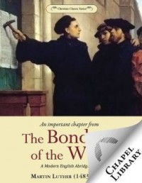 FREE: The Bondage of the Will (Modern English Abridgment) by Martin Luther eBook