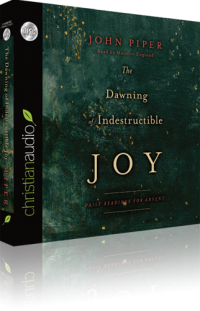 Free for December: The Dawning of Indestructible Joy (Daily Readings for Advent) by John Piper Audiobook