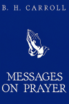Free for the Weekend: Messages on Prayer by B. H. Carroll WORDsearch eBook