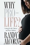 FREE: Why Pro-Life: Caring for the Unborn and Their Mothers by Randy Alcorn eBook