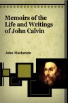 FREE: Memoirs of the Life and Writings of John Calvin Logos eBook