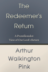 Free for the Weekend: The Redeemer's Return: A Premillenialist View of Our Lord's Return by A. W. Pink WORDsearch eBook