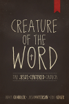 Free for the Weekend: Creature of the Word: The Jesus-Centered Church WORDsearch eBook